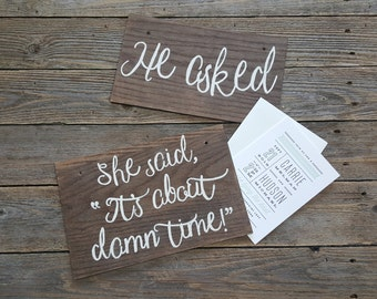 """He Asked She Said, """"It's about damn time!"""" Wedding Signs, Chair Signs, Engagement Pic Signs, Wedding Pic Props, Weddings,  Head Table Decor"""