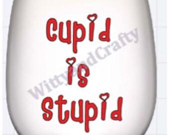 Cupid Is Stupid Wine Glass