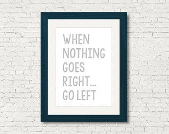 When Nothing Goes Right.. Go Left - Downloadable, Printable, Digital Art, Motivational Quote, Poster