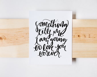 Something Tells Me I Am Going to Love You Forever Print, Nursery Print, Calligraphy, INSTANT DOWNLOAD