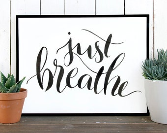 Just breathe, Printable wall art, Quote prints, Calligraphy print, Inspirational quote home decor gift, printable quotes, printable art