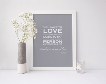 Art Print | Cooking Quote | Instant Download | You Have to Love What You are Going To Eat - Alain Chapel