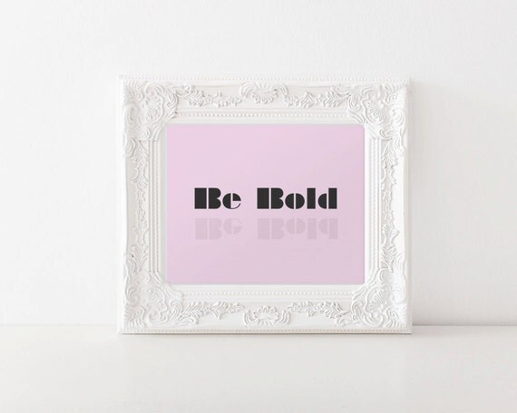 Be Bold | Digital Print, Light Pink, Printable, Wall Art, Home Decor, Digital Art, Girly Prints, Printable Women Gift