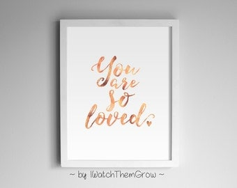 """Rose Gold """"You Are So Loved"""" Printable Wall Art, Rose Gold Wall Art, Rose Gold Quote Art,  Rose Gold Nursery 8x10 and 11x14 INSTANT DOWNLOAD"""
