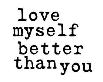 love myself better than you