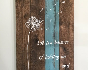 Life is a balance of holding on and letting go dandelion handpainted pallet wood sign