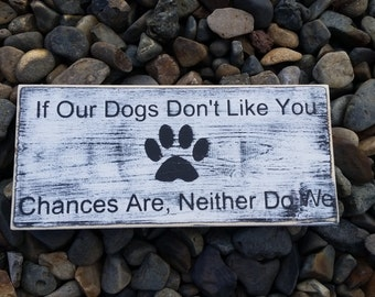 If Our Dogs Don't Like You Sign