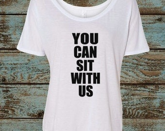 You Can Sit With Us Flowy Shirt