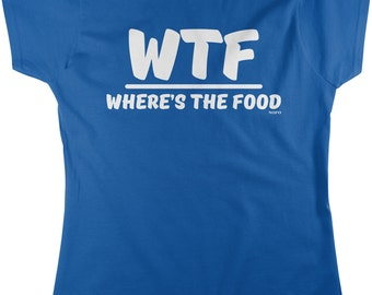 WTF, Where's The Food Women's T-shirt, NOFO_00629