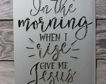 In the Morning When I Rise, Give me Jesus Metal Wall Decor