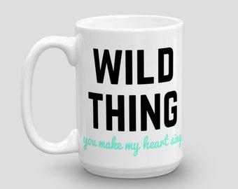Wild Thing, You Make My Heart Sing coffee/tea mug