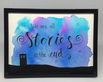We Are All Stories Doctor Who framed handlettered calligraphy