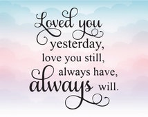 Loved you yesterday Love you sill Always have always will Vinyl Shirt Decal Cutting File Clipart in Svg, Eps, Dxf for Cricut and Silhouette