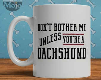 Dachshund Mug - Don't Bother Me Unless You're A Dachshund - Funny Coffee Mug For Dog Lovers