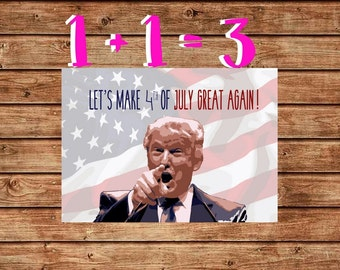 Printable Donald Trump 4th July Card, Lets Make 4th of July Great Again, Instant Download, Funny Independence Day Card Last Minute