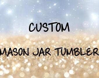 Custom Mason Jar Tumbler