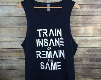 Train Insane Or Remain The Same Tank: Men's Workout Top Motivational Gym Shirt- 5 Colors Available