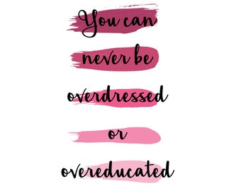 You can Never be Overdressed or Overeducated *Instant Download*