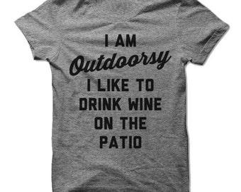I Am Outdoorsy I Like To Drink Wine On The Patio