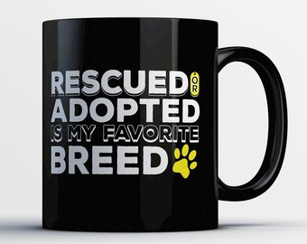 Best Dog Rescue Mug - Rescued Or Adopted Is My Favorite Breed - Awesome Rescue Dog Coffee Mug