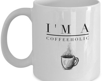 Funny Coffee Mugs - I'm A Coffeeholic - Coffee Mugs About Coffee