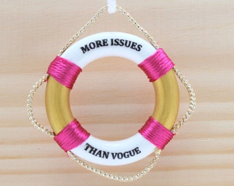 More Issues Than Vogue, 1 Life Ring,Miniature Life Ring, 1 Ladies Life Preserver, Funny Signs, Gift Tag,More Issues Than Vogue, Girl Friend