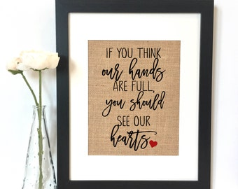 If you think our hands are full you should see our hearts Burlap Print  // Rustic Home Decor // Adoption // Adoption Gift