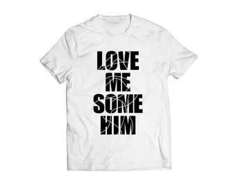 Love Me Some Him Shirt