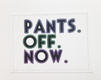 Naughty sexy card. Pants. Off. Now.