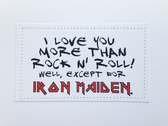 Rock n roll love card. I love you more than rock and roll. Except for Iron Maiden.