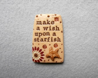 Ocean Theme Saying/Starfish Pendant in Polymer Clay - Make a Wish upon a Starfish