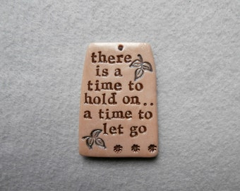 Words of Motivation/Quote Pendant - There is a Time to Hold On, a Time to Let Go