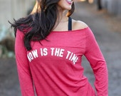 Now Is The Time. Off the Shoulder Long Sleeved Long Heathered Tee, Sport Striped Wrists- 6 colors to choose from.  Made in the USA.