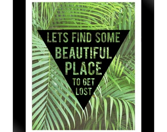Lets find some beautiful place to get lost, 8x10 photographic art print, wall art, jungalow, leaves, palms, plant, wall decor, tropical