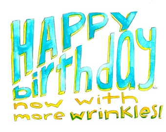 happy birthday, now with wrinkles!
