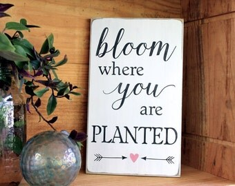Bloom Where You Are Planted Sign Hand Painted Worn Finish Wood Vintage Look