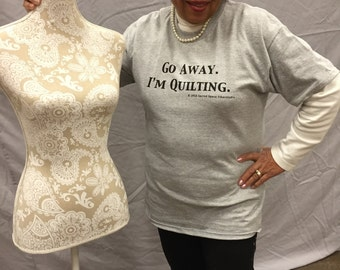 Go Away.  I'm Quilting. Hand Screened T-Shirt
