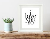 I love you so printable poster, DIY valentine art print, children's art print, nursery wall art printable poster, Instant Download 8x10