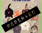 RESERVED ORDER..... for Hannah M.  --   Cat Rump Coasters