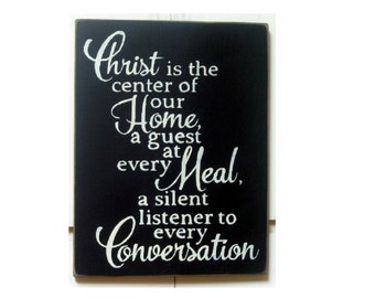 Christ is the center of our home a guest at every meal a silent listener to every conversation wood sign