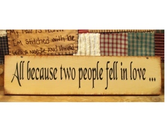 All because two people fell in love primitive wood sign