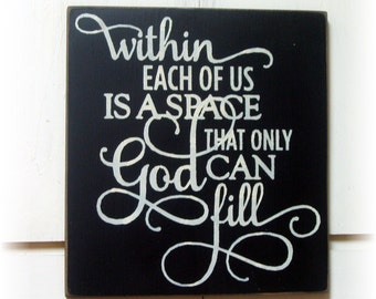 Within each of us is a space only God can fill wood sign