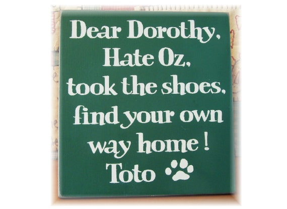 Dear Dorothy hate Oz took the shoes find your own way home Toto primitive Sign