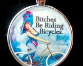 Bitches Be Riding Bicycles Pendant and Chain