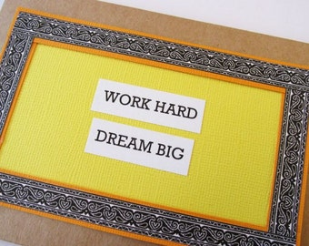 Handcrafted Affirmation Inspirational Greeting Card - Work Hard Dream Big . Yellow and Orange