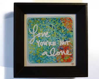 Framed Mini Print - Love You're Not Alone - Hand Drawn Illustration - MN USA Made Frame - Quote Inspiration Nursery Home Art