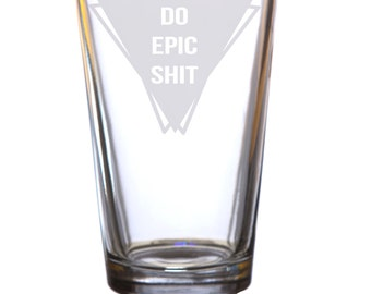 Do Epic Shit Glass