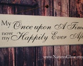 Happily Ever After Sign - My Once Upon a Time - Wedding Sign - Newlywed Sign - Anniversary Gift - Romantic Sign