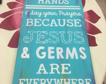Wash your hands & and say your prayers Jesus Germs Sign