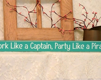 Work Like a Captain Party Like a Pirate - Beach Sign, Summer Decor, Fun Summer Sign, Beach Decor, Shelf Sitter, Painted Wood Sign